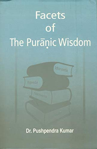 Facets of the Puranic Wisdom: Dr Pushpendra Sharma