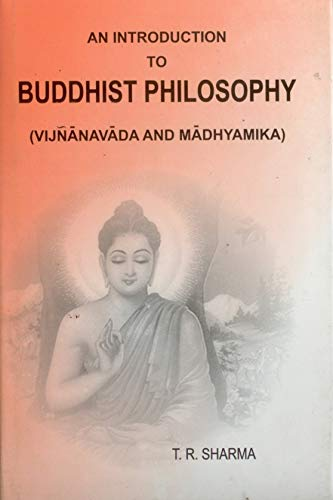 An Introduction to Buddhist Philosophy: (Vijnanavada and Madhyamika): T.R. Sharma