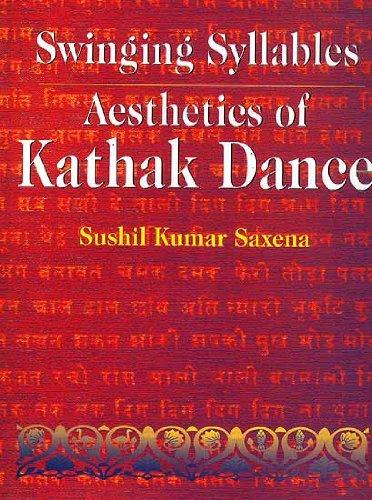 Swinging Syllables: Aesthetics of Kathak Dance: Sushil Kumar Saxena