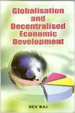 Globalisation and Decentralised Economic Development: Dev Raj