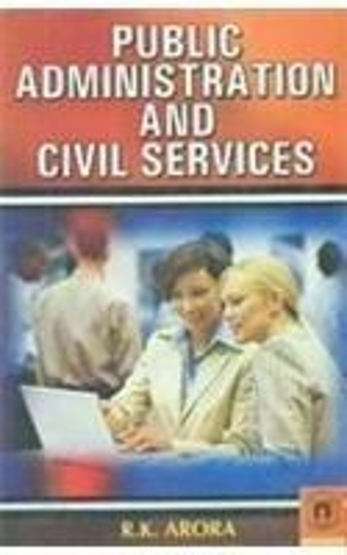 Public Administration and Civil Services: R.K. Arora