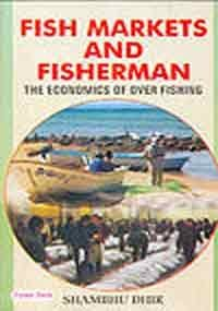 9788178843933: Fish Markets and Fisherman: The Economics of over Fishing