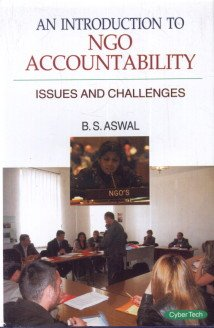 An Introduction to NGO Accountability: Issues and Challenges: B.S. Aswal