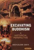Excavating Buddhism: A Historical Perspective: Madhusudan Sakya