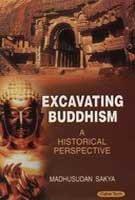 Excavating Buddhism: A Historical Perspective: Madhusudan Sakya