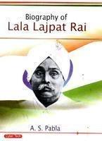 Biography of Lala Lajpat Rai: A.S. Pabla
