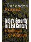 Indias Security in 21 Century : Challenges: Rajendra Prasad