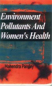 Environment Pollutants & Women?s Health: Mahendra Pandey