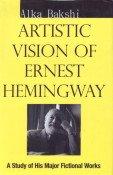 Artistic Vision of Ernest Hemingway : A Study of His Major Fictional Works: Alka Bakshi
