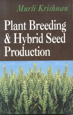 Plant Breeding and Hybrid Seed Production: Murli Krishnan