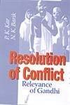 Resolution of Conflict: Relevance of Gandhi: P. K. Kar