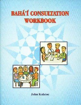 Baha'i Consultation Workbook: Kolstoe John