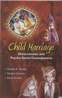 Child Marriage : Determinants and Psycho-Social Consequences: Darshan K. Narang, Ranjan Vaishnav ...