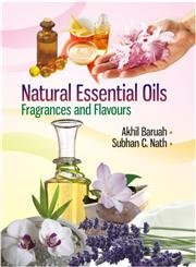 Natural Essential Oils: Fragrances and Flavours: Baruah, Akhil &
