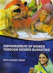 Empowerment of Women Through Gender Budgeting: edited by Mita Ashish Shah