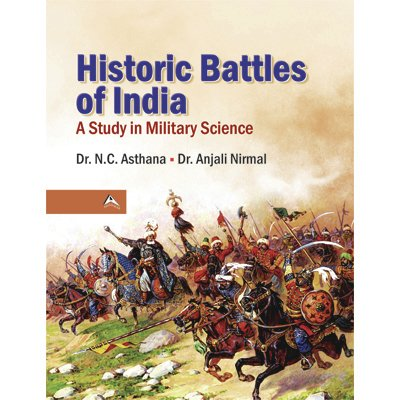 Historic Battles of India: A Study in: N C Asthana,