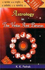 Astrology in the Vedas and Puranas: K.K. Pathak