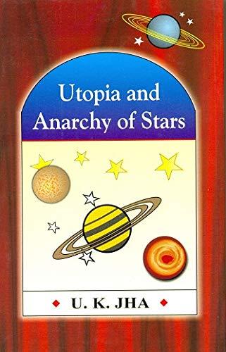 Utopia and Anarchy of Stars: Jha U.K.