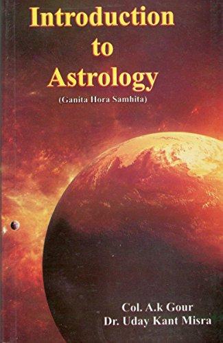 Introduction to Astrology: Ganita, Hora & Samhita: Col. A.K. Gour