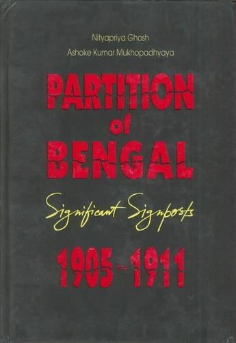 Partition of Bengal, Significant Signposts: 1905-1911: Ghosh, Nityapriya, Mukhopadhyay,