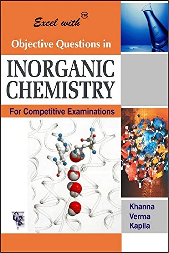 Excel with Objective Questions in Inorganic Chemistry: Prof. S. K.