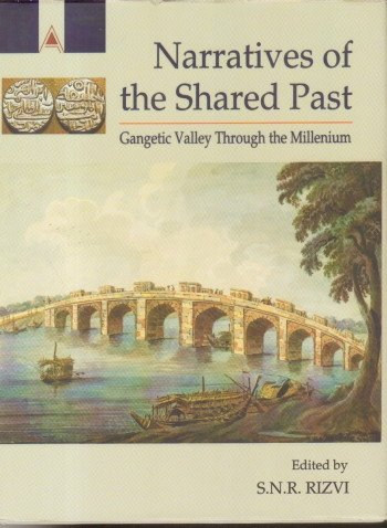 Narratives of the Shared Past : Gangetic: edited by S.N.R.
