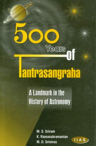 500 Years Of Tantrasangraha: A Landmark In The History Of Astronomy: M D Srinivas (ed), M S Sriram ...