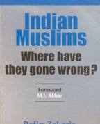 Indian Muslims: Where Have They Gone Wrong: Zakaria, Rafiq