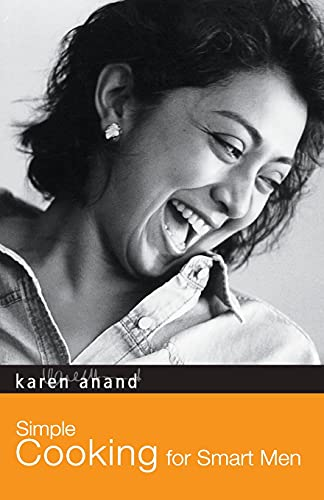 Simple Cooking for Smart Men: Karen Anand