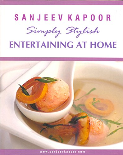 Simply Stylish Entertaining at Home: Sanjeev Kapoor