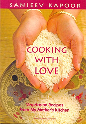 Cooking with Love: Vegetarian Recipes from My Mother`s Kitchen: Sanjeev Kapoor