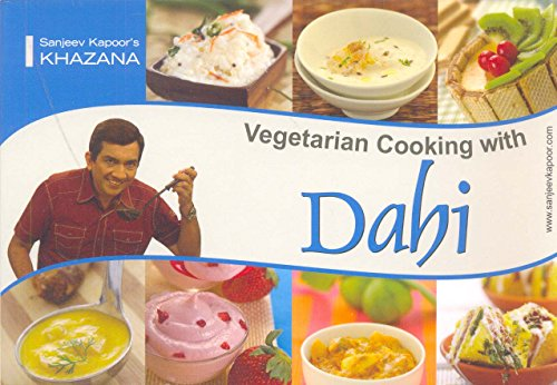 Vegetarian Cooking with Dahi (Sanjeev Kapoor?s Khazana): Sanjeev Kapoor