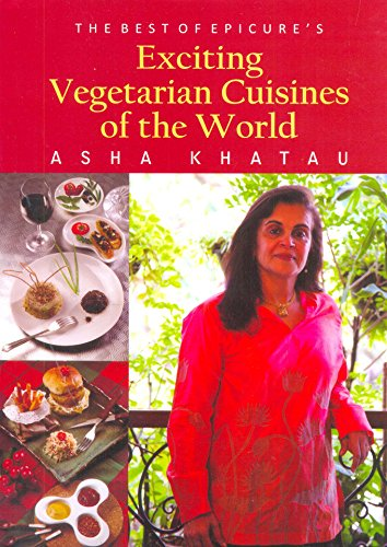 The Best of Epicure?s Exciting Vegetarian Cuisines: Asha Khatau