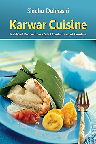 Karwar Cuisine: Traditional Recipes from a Small Coastal Town of Karnataka: Sindhu Dubhashi