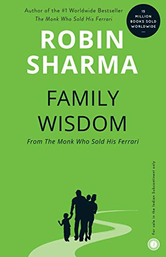 Family Wisdom: From the Monk who sold his Ferrari: Robin Sharma
