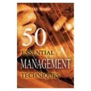 50 Essential Management Techniques: Michael Ward