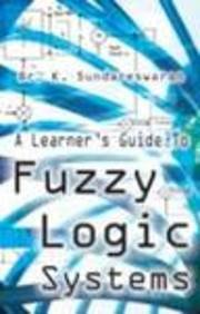 A Learner s Guide to Fuzzy Logic: K. Sundareswaran