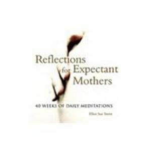 Daily Meditations for Expectant Mothers: 40 Weeks of Reflection: Ellen Sue Stern