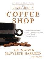 Start and Run a Coffee Shop: Marybeth Harrison,Tom Matzen
