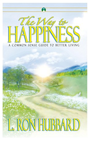 The Way to Happiness: A Common Sense Guide to Better Living: L. Ron Hubbard