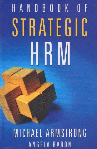 Handbook of Strategic HRM: Angela Baron,Michael Armstrong