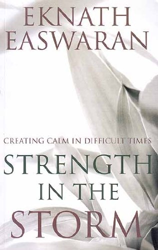 Strength in the Storm (Creating Calm in Difficult Times): Eknath Easwaran