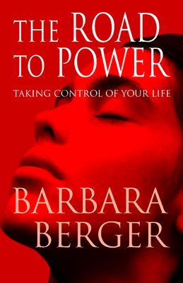 The Road to Power: Taking Control of Your Life: Barbara Berger