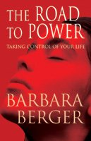 The Road to Power: Taking Control of: Barbara Berger