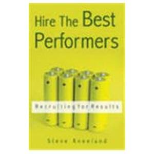 Hire the Best Performers: Recruiting for Results: Steve Kneeland