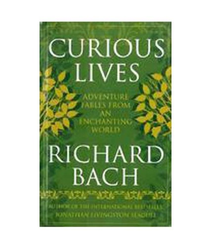 Curious Lives: Adventure Fables From an Enchanting World: Richard Bach