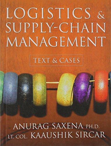 Logistics and Supply-Chain Management (Text and Cases): Anurag Saxena,Kaaushik Sircar