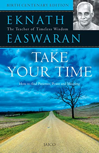 Take Your Time: How to find Patience, Peace and Meaning: Eknath Easwaran