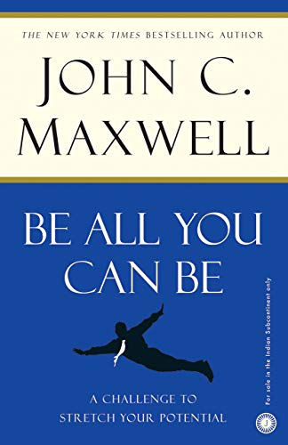 Be All You Can Be: A Challenge to Stretch Your Potetial: John C. Maxwell