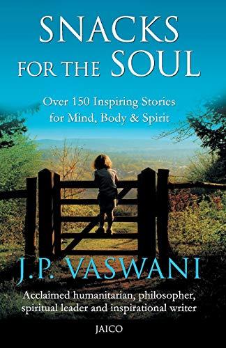 Snacks for the Soul: Over 150 Inspiring Stories for Mind, Body and Spirit: J. P. Vaswani